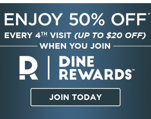 Enjoy 50% Off* every 4th visit (up to $20 off) when you join Dine Rewards. Join today at Dine-Rewards.com.